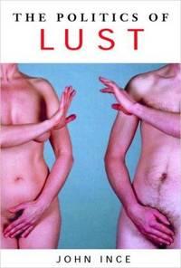 The Politics of Lust by  John Ince - Paperback - from Burton Lysecki Books, ABAC/ILAB (SKU: 124266)