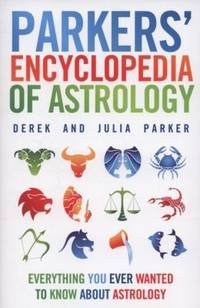 Parkers' Encyclopedia of Astrology: Everything You Ever Wanted to Know About Astrology
