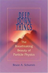 Deep Down Things: The Breathtaking Beauty of Particle Physics.
