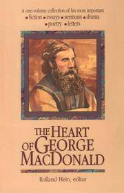 The Heart of George Macdonald: A One-Volume Collection of His Most Important Fiction, Essays, Sermons, Drama, Poetry, Letters (Wheaton Literary)