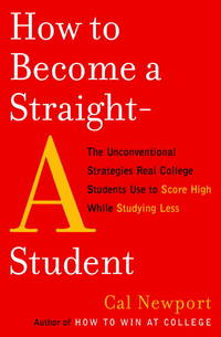 How to Become a Straight-A Student: The Unconventional Strategies Real College Students Use to...