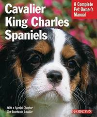 Cavalier King Charles Spaniels: A Complete Pet Owner's Handbook