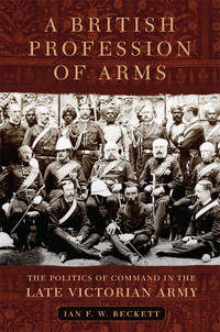 A British Profession of Arms: The Politics of Command in the Late Victorian Army (HC)
