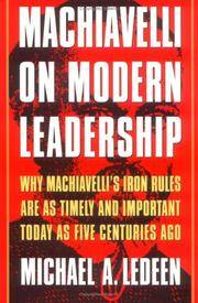 Machiavelli on Modern Leadership  Why Machiavelli's Iron Rules Are As Timely and Important Today...