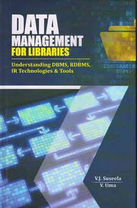 Data Management for Libraries: Understanding DBMS, RDBMS, IR Technologies & Tools