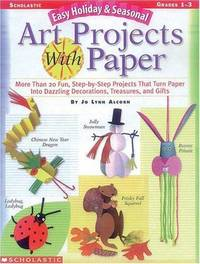 Easy Holiday & Seasonal Art Projects with Paper (Grades 1-3)
