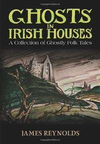 image of Ghosts in Irish Houses: A Collection of Ghostly Folk Tales