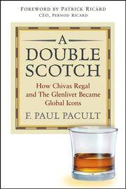 A Double Scotch:  How Chivas Regal and The Glenlivet Becamse Global Icons (signed)