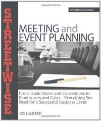 Streetwise Meeting and Event Planning  From Trade Shows to Conventions,  Fundraisers to Galas, Everything You Need for a Successful Business Event