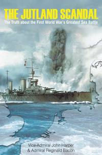 The Jutland Scandal: The Truth about the First World War?s Greatest Sea Battle