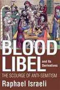 Blood Libel and Its Derivatives: The Scourge of Anti-Semitism