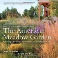 The American Meadow Garden  Creating a Natural Alternative to the  Traditional Lawn