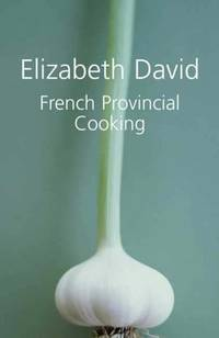 French Provincial Cooking by  Elizabeth David - Hardcover - from Ria Christie Collections (SKU: ria9781904943716_new)