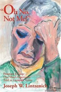 Oh No, Not Me!: Prostate Cancer, One Man's Experience Told in Layman's Terms