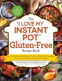 The I Love My Instant Pot Gluten-Free Recipe Book: From Zucchini Nut Bread to Fish Taco Lettuce...
