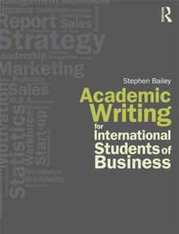 Academic Writing for International Students of Business by  Stephen Bailey - Paperback - from Better World Books  (SKU: 17787517-6)