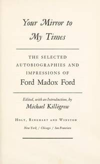 Your Mirror to My Times The Selected Autobiographies and Impressions of Ford Madox Ford