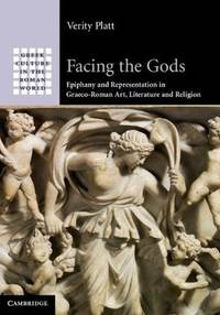 Facing the Gods: Epiphany and Representation in Graeco-Roman Art, Literature and Religion (Greek...