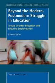 Beyond the Modern-Postmodern Struggle in Education