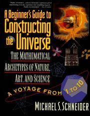 BEGINNERS GUIDE TO CONSTRUCTING THE UNIVERSE: Mathematical Archetypes Of Nature, Art...