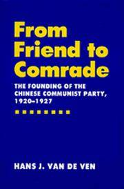 From Friend to Comrade: The Founding of the Chinese Communist Party, 1920-1927