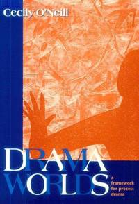 Drama Worlds: A Framework for Process Drama (The Dimensions of Drama series)