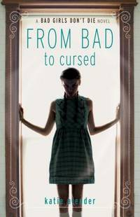 From Bad to Cursed - A Bad Girls Don't Die Novel