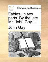image of Fables. In two parts. By the late Mr. John Gay. ..