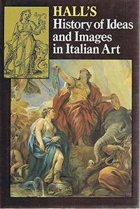 A History of Ideas and Images in Italian Art by  James Hall - First Edition - 1983 - from Bookbarn International and Biblio.com