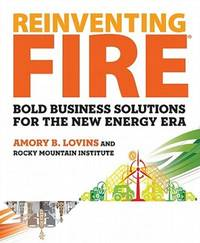 Reinventing Fire: Bold Business Solutions for the New Energy Era by Amory Lovins; Rocky Mountain Institute - Signed First Edition - 2011 - from Randy Burns and Biblio.com