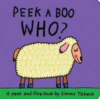 Peek-a-Boo Who? (A Peek and Flap Book)