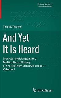 And Yet It Is Heard: Musical, Multilingual and Multicultural History of the Mathematical Sciences...