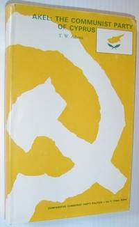AKEL: The Communist Party of Cyprus (Comparative Communist Party Politics) Adams, T. W