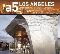 A5: LOS ANGELES: Architecture, Interiors, Lifestyle (a5 Architecture Series)