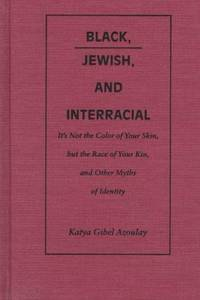Black, Jewish, and Interracial : It's Not the Color of Your Skin, but the Race of Your Kin,...