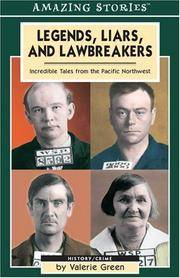 Legends, Liars, and Lawbreakers -  Incredible Tales from the Pacific  Northwest
