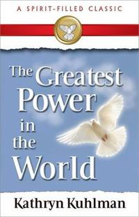 Greatest Power In The World - A Spirit-Filled Classic by Kuhlman, Kathryn - 1997