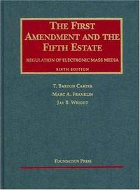 The First Amendment and the Fifth Estate: Regulation of Electronic Mass Media (University Casebook)