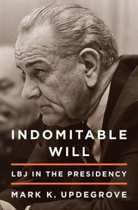 Indomitable Will. LBJ in the Presidency. by  Mark K Updegrove - Signed First Edition - 2012 - from Quinn & Davis Booksellers and Biblio.com