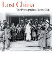 Lost China: The Photographs of Leone Nani