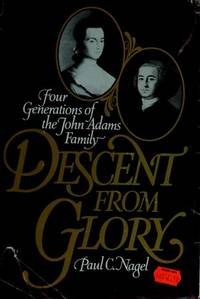 Descent from Glory: Four Generations of the John Adams Family