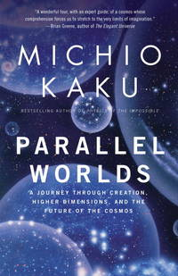 Parallel Worlds: A Journey Through Creation, Higher Dimensions, and the Future of the Cosmos...