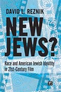 """New Jews"": Race and American Jewish Identity in 21st-Century Film"