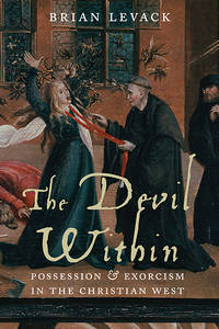 The Devil Within : Possession & Exorcism In The Christian West