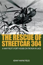 The Rescue of Streetcar 304 A Navy Pilot's Forty Hours on the Run in Laos