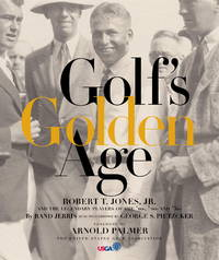 Golf's Golden Age  Bobby Jones and the Legendary Players of the 10, 20's  and 30's
