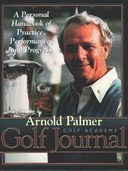 Arnold Palmer Golf Academy Golf Journal: A Personal Handbook of Practice, Performance, and Progress