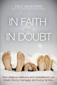 In Faith and In Doubt: How Religious Believers and Nonbelievers Can Create Strong Marriages and...
