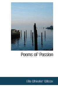 Poems of Passion by Ella Wheeler Wilcox - Paperback - 2009-03-09 - from Books Express and Biblio.com