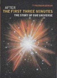 AFTER THE FIRST THREE MINUTES. The Story Of Our Universe.